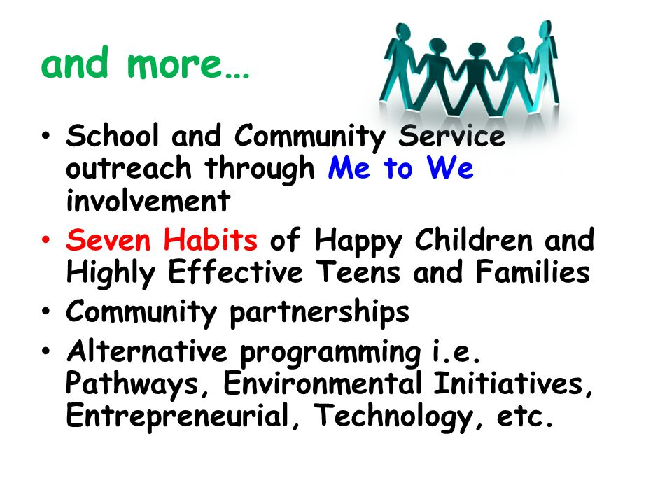 and more… School and Community Service outreach through Me to We involvement. Seven Habits of Happy Children and Highly Effective Teens and Families.