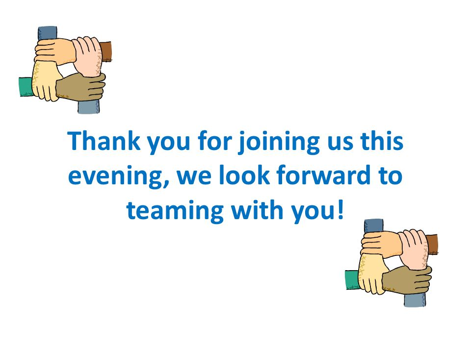 Thank you for joining us this evening, we look forward to teaming with you!