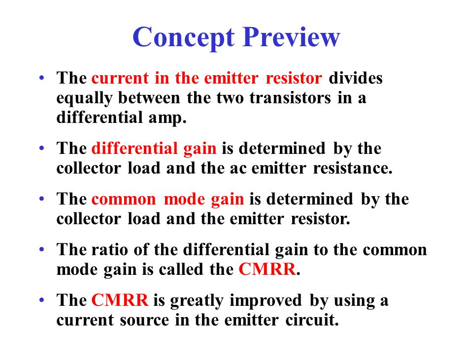 Concept Preview The current in the emitter resistor divides equally between the two transistors in a differential amp.