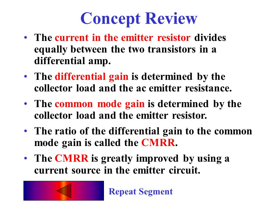 Concept Review The current in the emitter resistor divides equally between the two transistors in a differential amp.