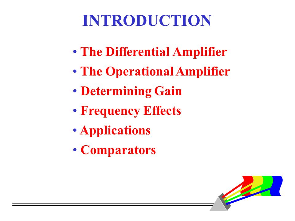INTRODUCTION The Differential Amplifier The Operational Amplifier