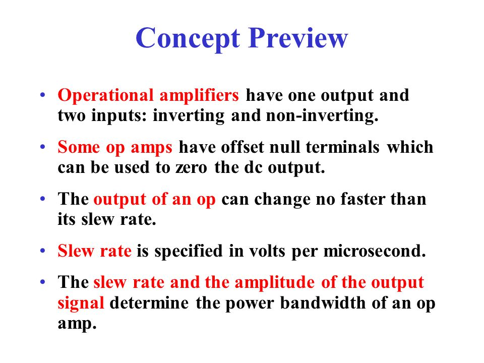 Concept Preview Operational amplifiers have one output and two inputs: inverting and non-inverting.