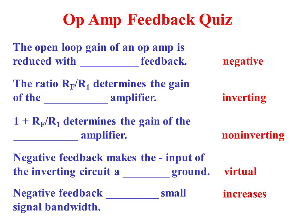 Op Amp Feedback Quiz The open loop gain of an op amp is reduced with __________ feedback. negative.