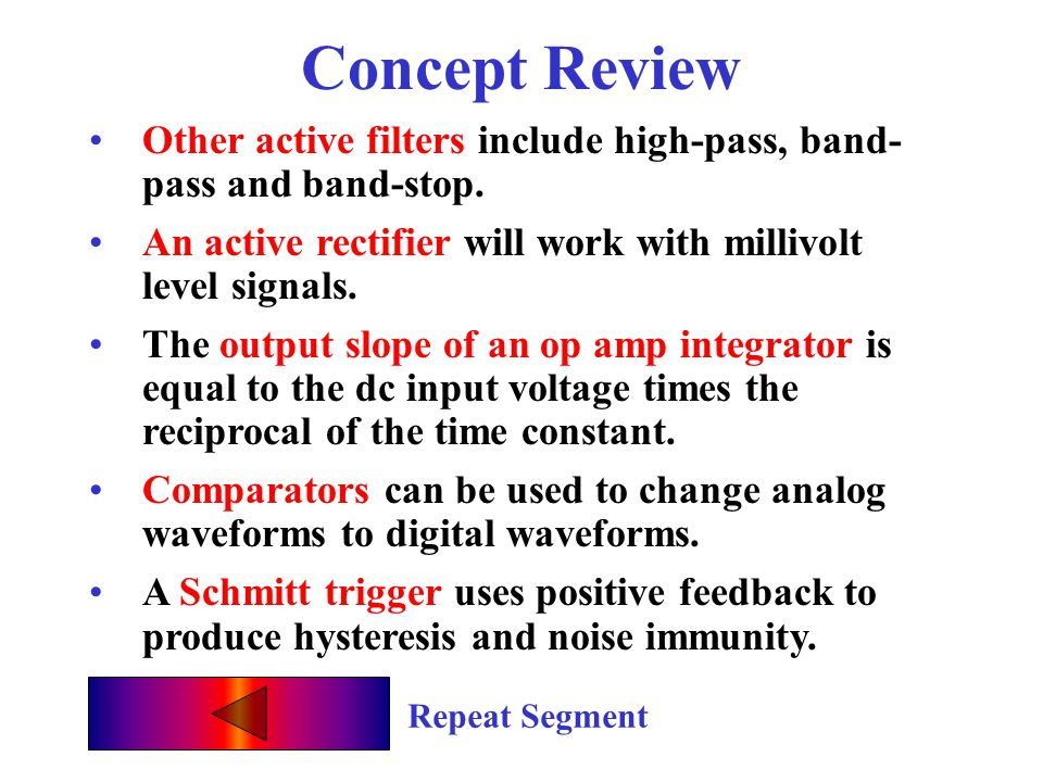 Concept Review Other active filters include high-pass, band-pass and band-stop. An active rectifier will work with millivolt level signals.