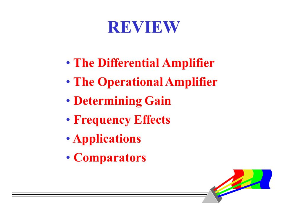 REVIEW The Differential Amplifier The Operational Amplifier