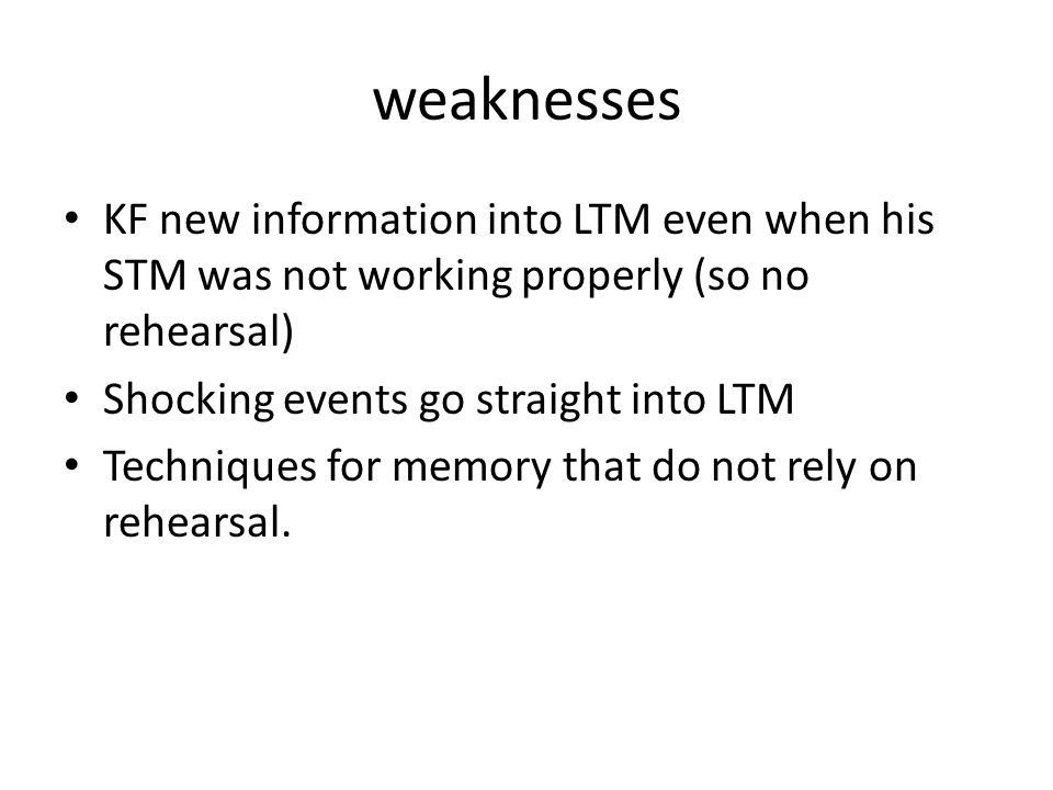 weaknesses KF new information into LTM even when his STM was not working properly (so no rehearsal)