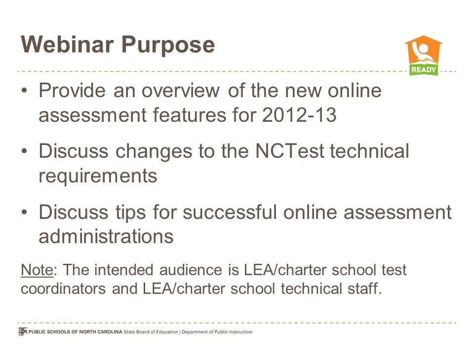 Webinar Purpose Provide an overview of the new online assessment features for 2012-13. Discuss changes to the NCTest technical requirements.