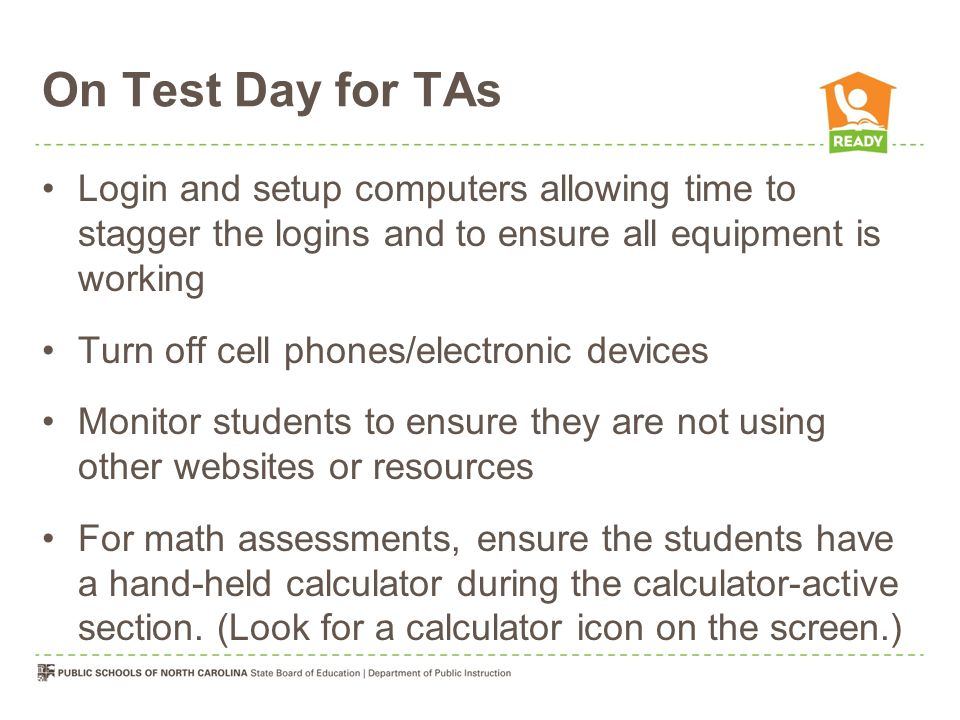 On Test Day for TAs Login and setup computers allowing time to stagger the logins and to ensure all equipment is working.
