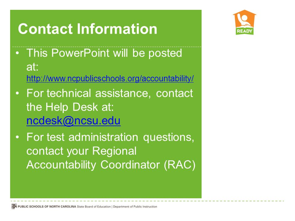 Contact Information This PowerPoint will be posted at: http://www.ncpublicschools.org/accountability/