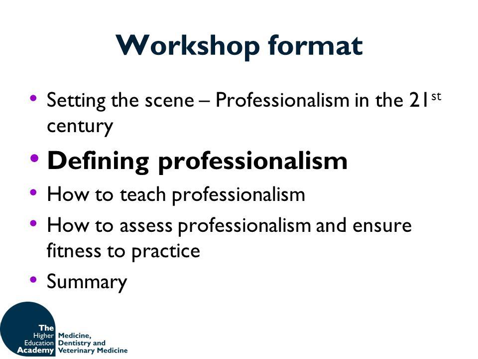 Workshop format Defining professionalism