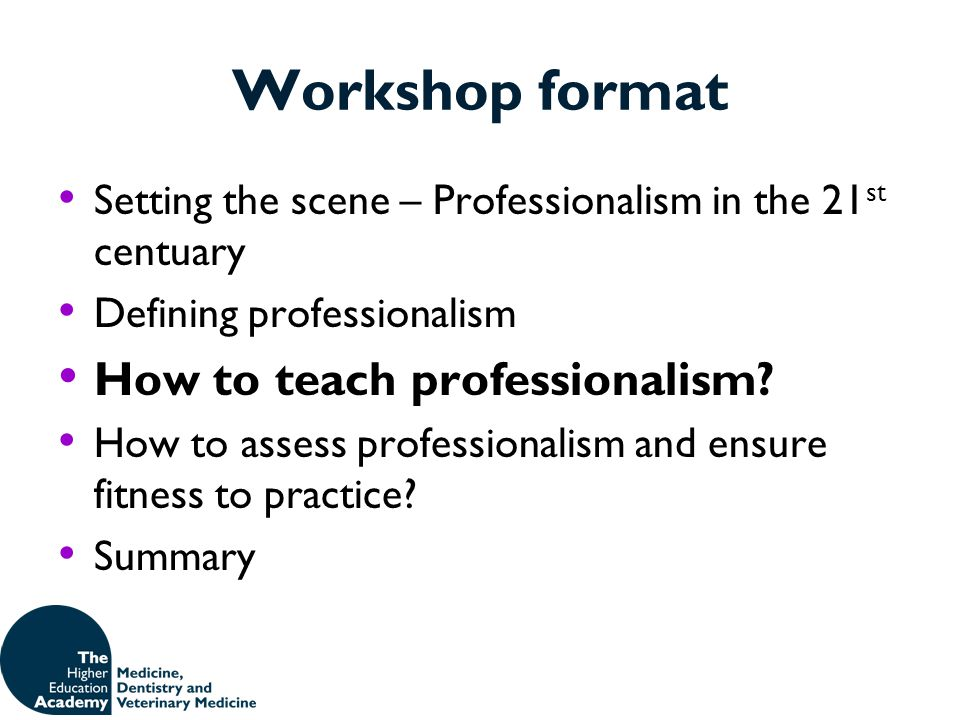Workshop format How to teach professionalism