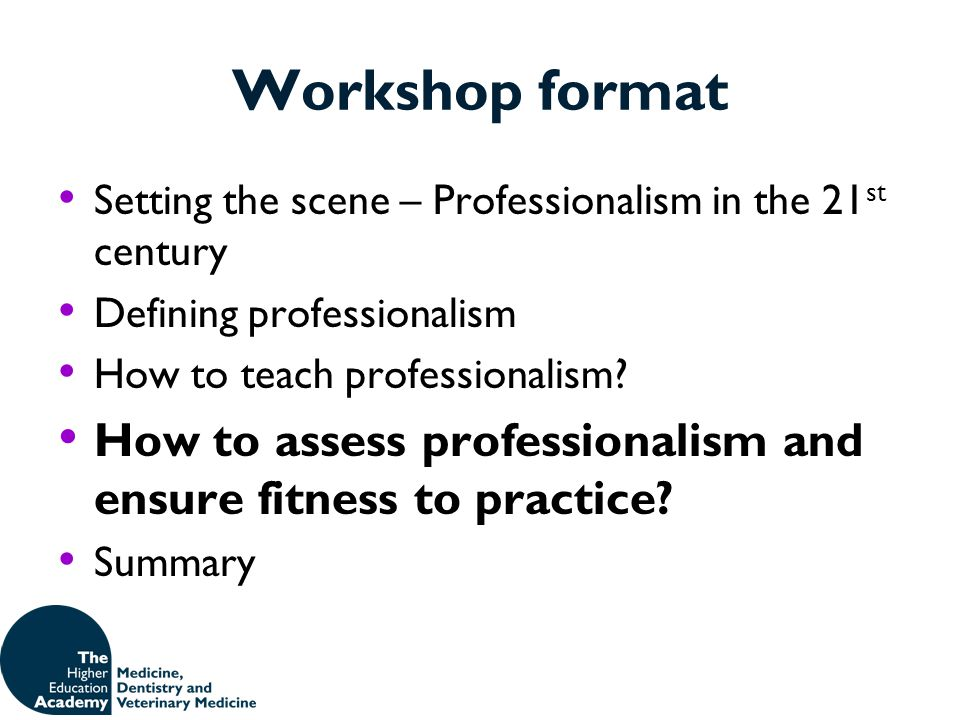 Workshop format Setting the scene – Professionalism in the 21st century. Defining professionalism.