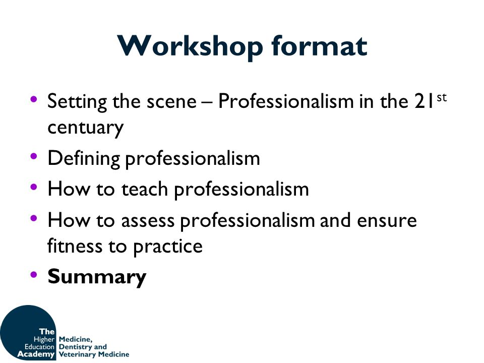 Workshop format Setting the scene – Professionalism in the 21st centuary. Defining professionalism.