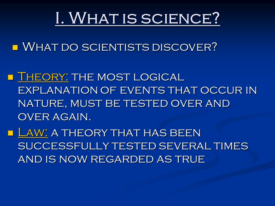 I. What is science What do scientists discover