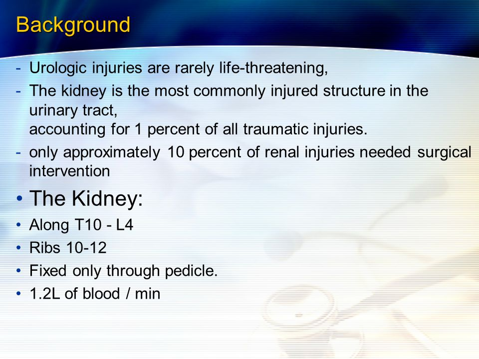 Background The Kidney: Urologic injuries are rarely life-threatening,