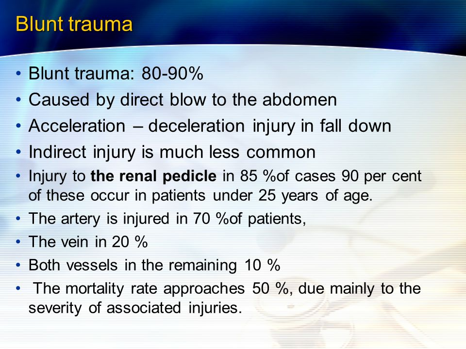 Blunt trauma Blunt trauma: 80-90% Caused by direct blow to the abdomen