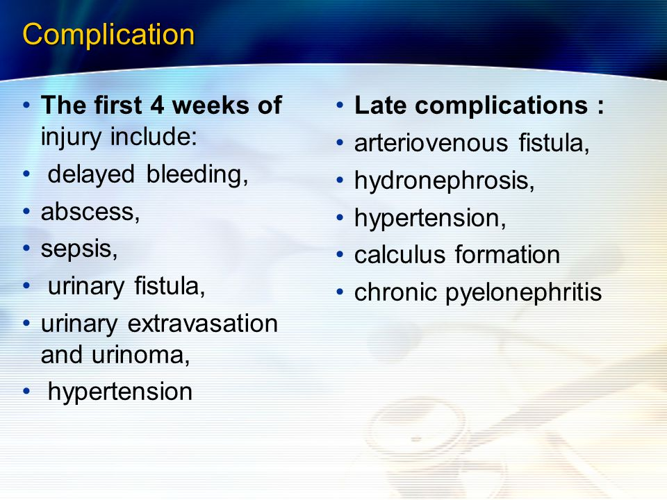 Complication The first 4 weeks of injury include: delayed bleeding,