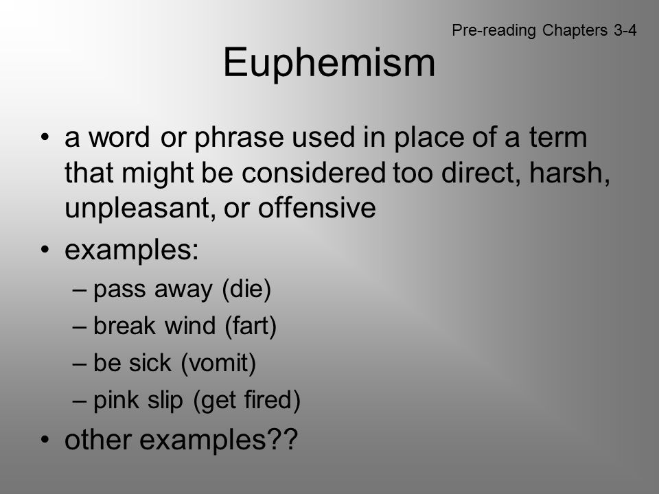 Euphemism Pre-reading Chapters 3-4. a word or phrase used in place of a term that might be considered too direct, harsh, unpleasant, or offensive.