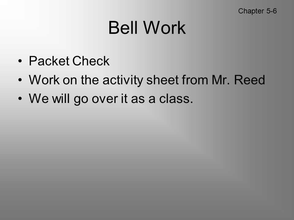 Bell Work Packet Check Work on the activity sheet from Mr. Reed