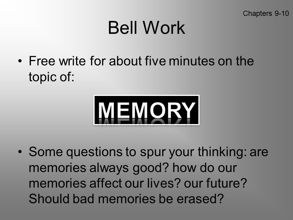 MEMORY Bell Work Free write for about five minutes on the topic of: