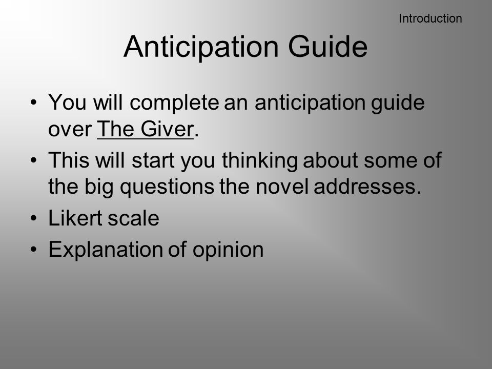 Introduction Anticipation Guide. You will complete an anticipation guide over The Giver.