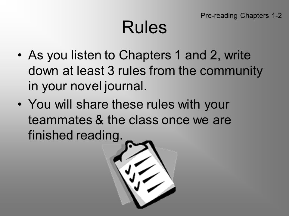 Rules Pre-reading Chapters 1-2. As you listen to Chapters 1 and 2, write down at least 3 rules from the community in your novel journal.