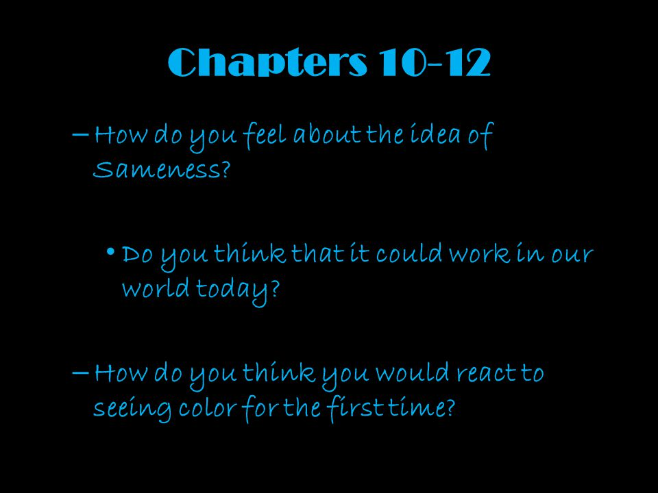 Chapters 10-12 How do you feel about the idea of Sameness