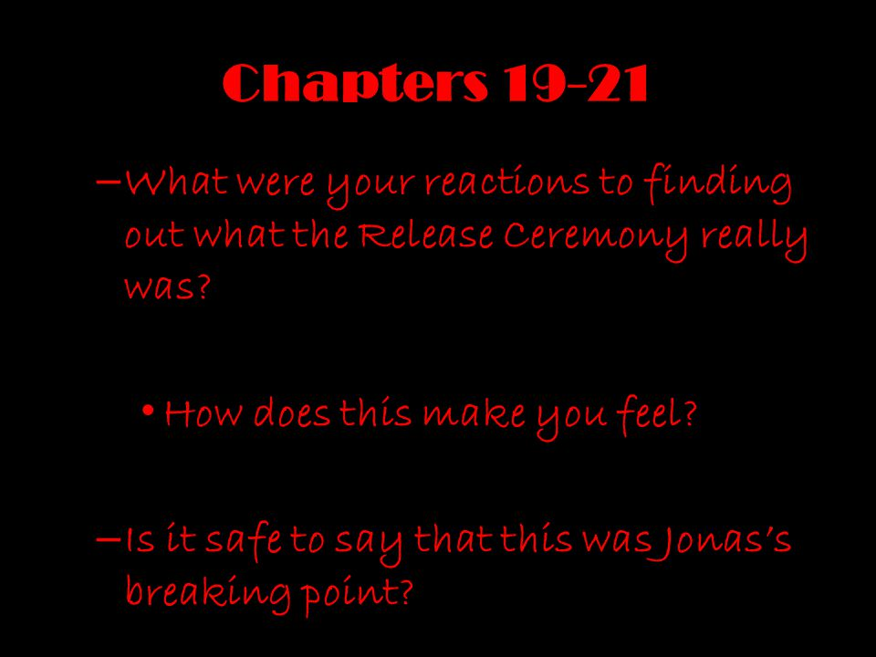 Chapters 19-21 What were your reactions to finding out what the Release Ceremony really was How does this make you feel