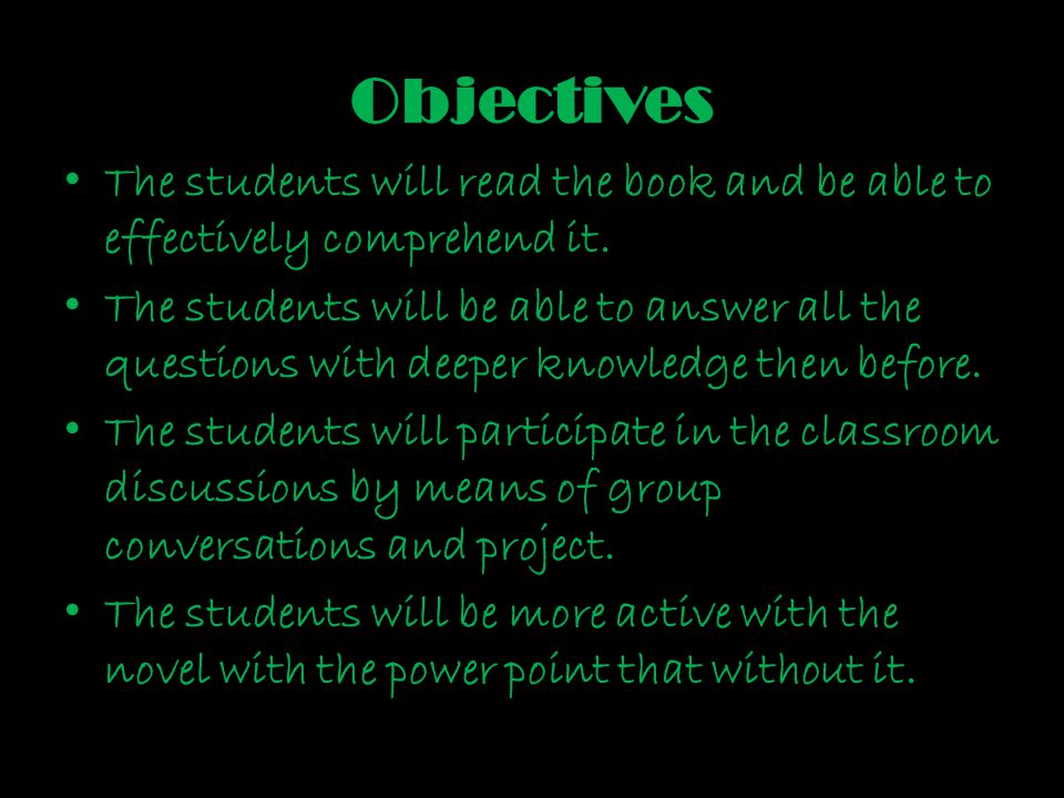 Objectives The students will read the book and be able to effectively comprehend it.