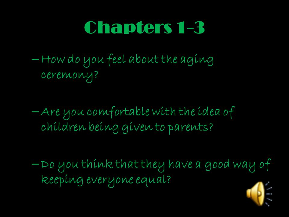 Chapters 1-3 How do you feel about the aging ceremony