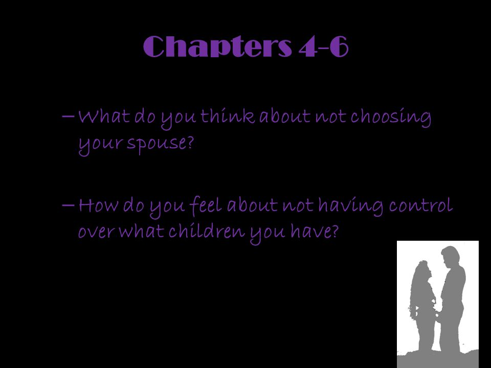 Chapters 4-6 What do you think about not choosing your spouse