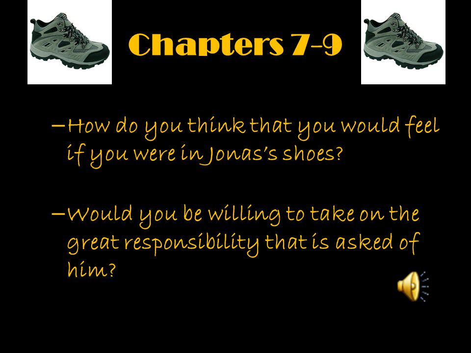Chapters 7-9 How do you think that you would feel if you were in Jonas's shoes