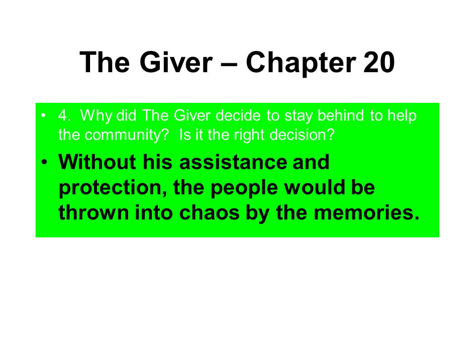 The Giver – Chapter 20 4. Why did The Giver decide to stay behind to help the community Is it the right decision