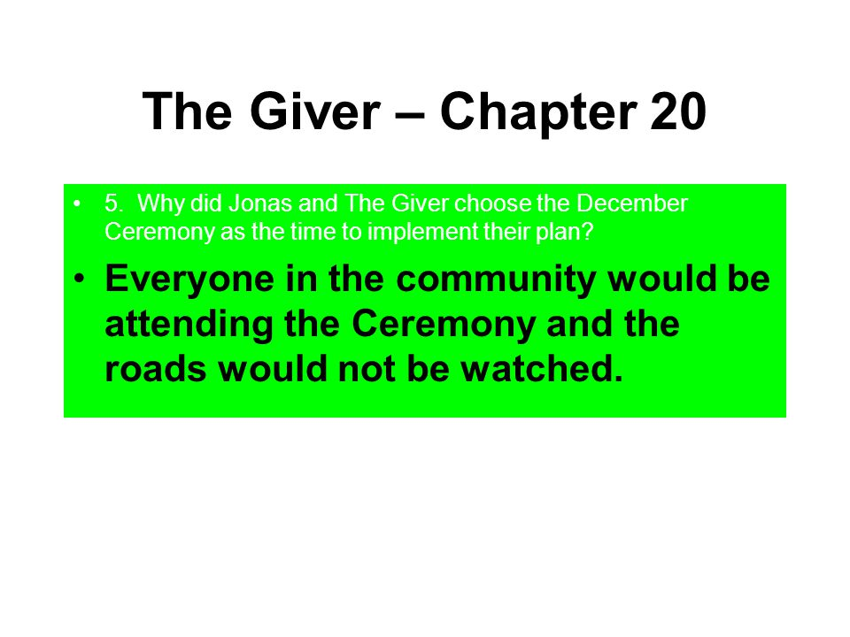 The Giver – Chapter 20 5. Why did Jonas and The Giver choose the December Ceremony as the time to implement their plan
