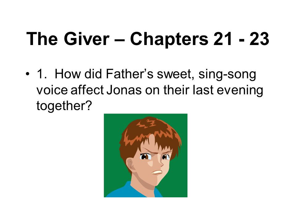 The Giver – Chapters 21 - 23 1.