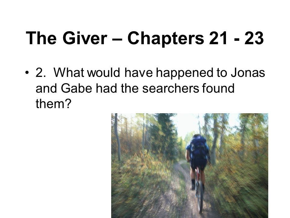 The Giver – Chapters 21 - 23 2.