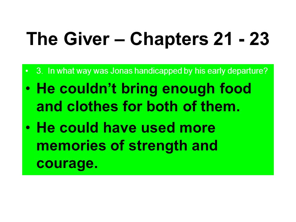 The Giver – Chapters 21 - 23 3. In what way was Jonas handicapped by his early departure