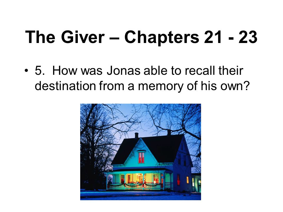 The Giver – Chapters 21 - 23 5.