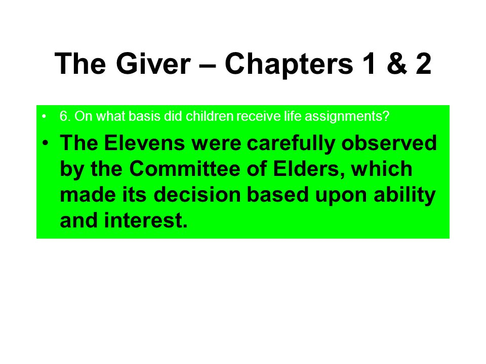 The Giver – Chapters 1 & 2 6. On what basis did children receive life assignments