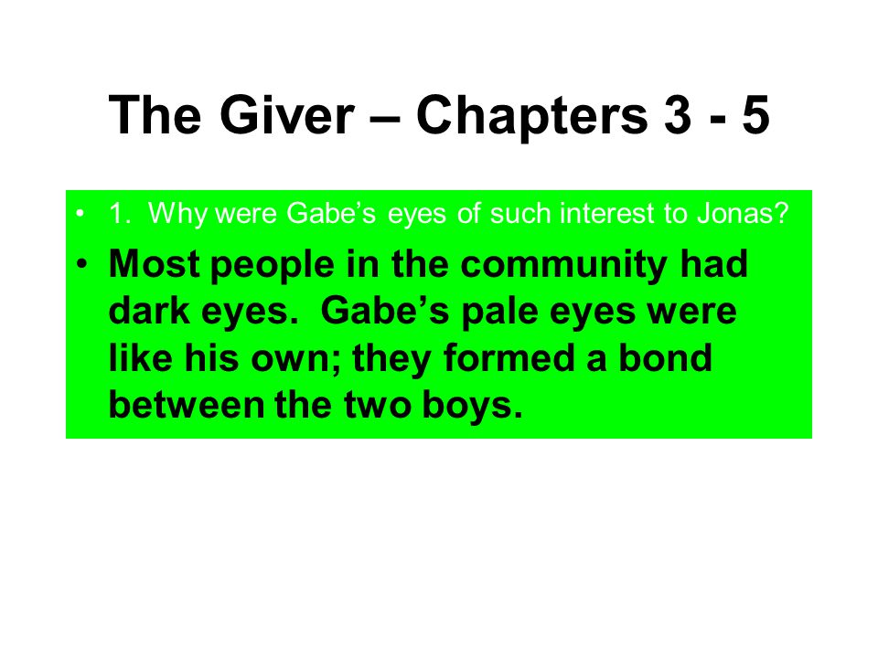 The Giver – Chapters 3 - 5 1. Why were Gabe's eyes of such interest to Jonas