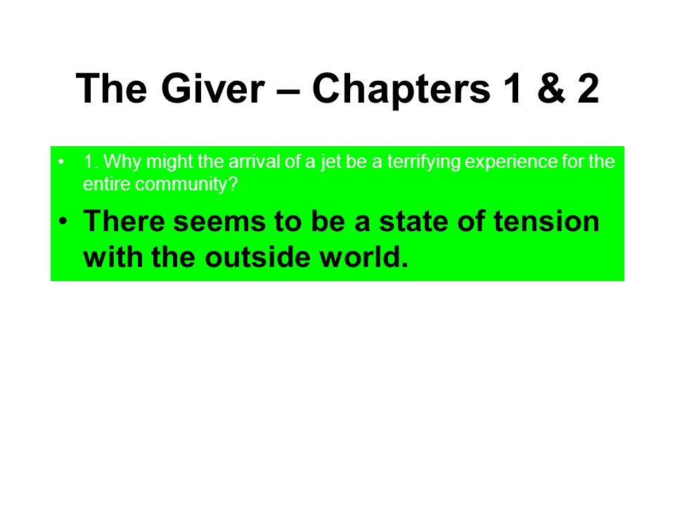 The Giver – Chapters 1 & 2 1. Why might the arrival of a jet be a terrifying experience for the entire community