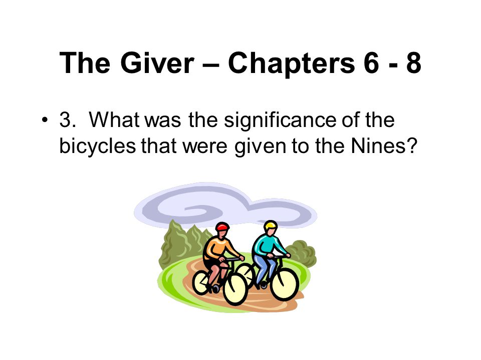 The Giver – Chapters 6 - 8 3.