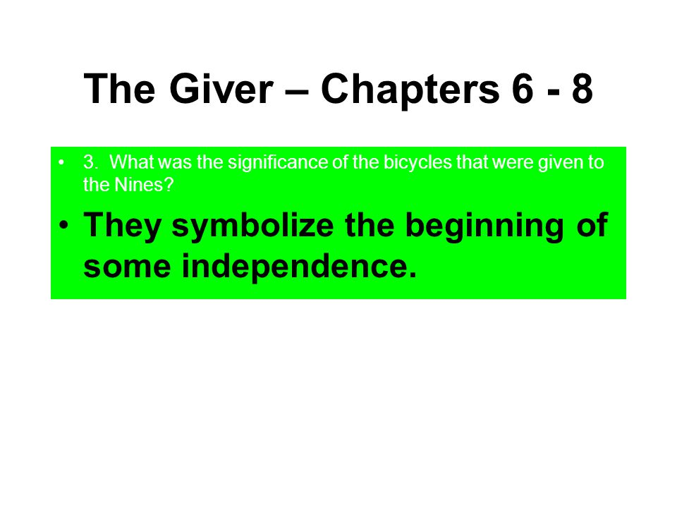 The Giver – Chapters 6 - 8 3. What was the significance of the bicycles that were given to the Nines