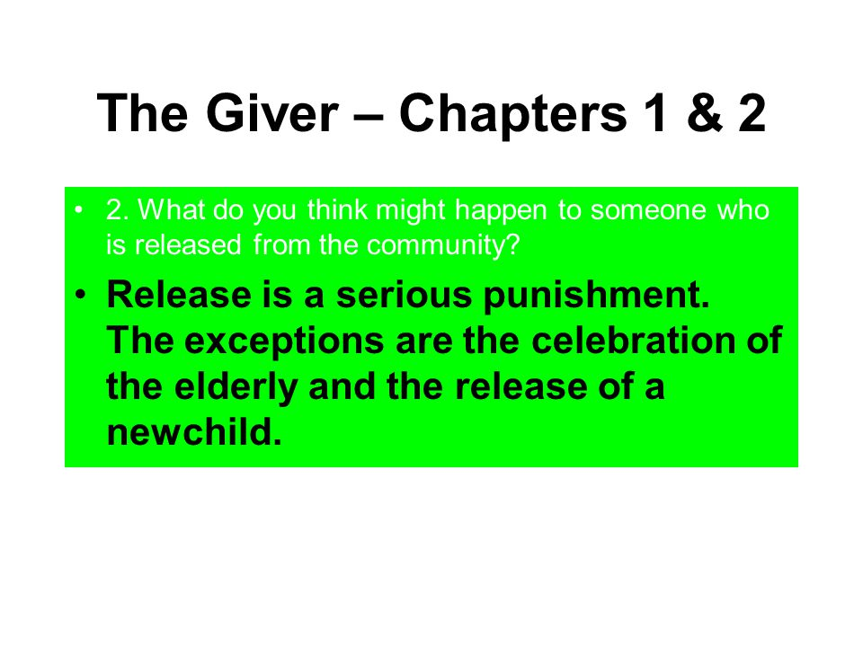 The Giver – Chapters 1 & 2 2. What do you think might happen to someone who is released from the community