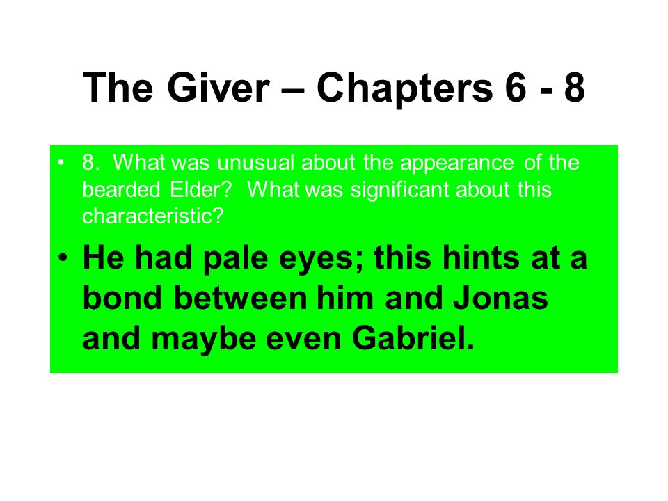 The Giver – Chapters 6 - 8 8. What was unusual about the appearance of the bearded Elder What was significant about this characteristic