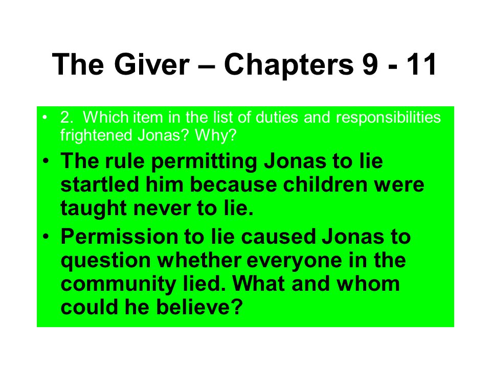 The Giver – Chapters 9 - 11 2. Which item in the list of duties and responsibilities frightened Jonas Why