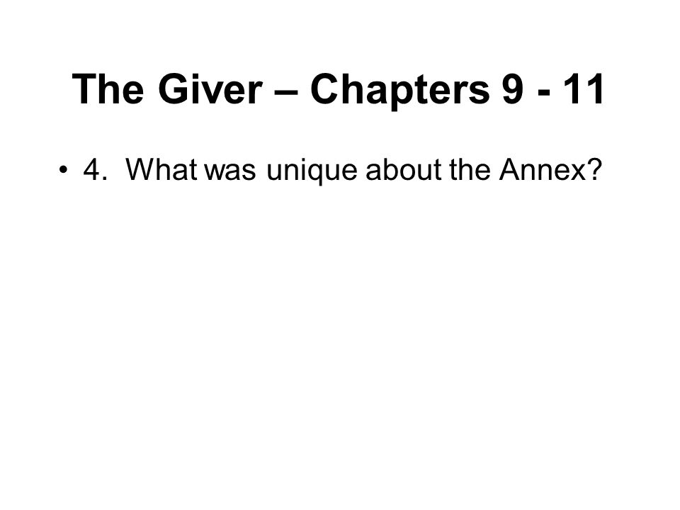 The Giver – Chapters 9 - 11 4. What was unique about the Annex