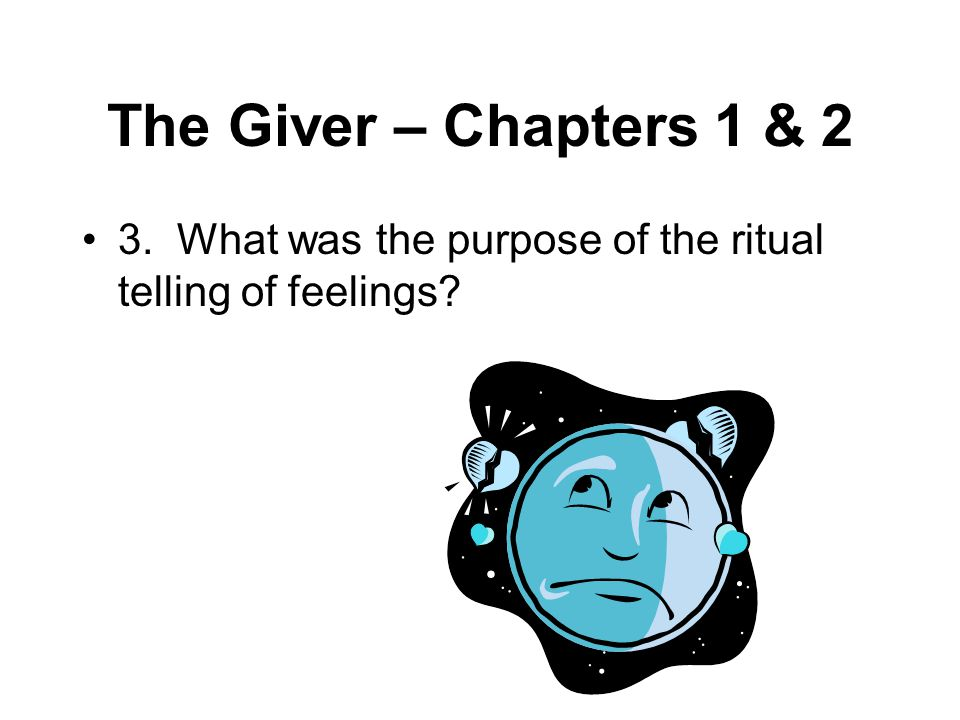 The Giver – Chapters 1 & 2 3. What was the purpose of the ritual telling of feelings