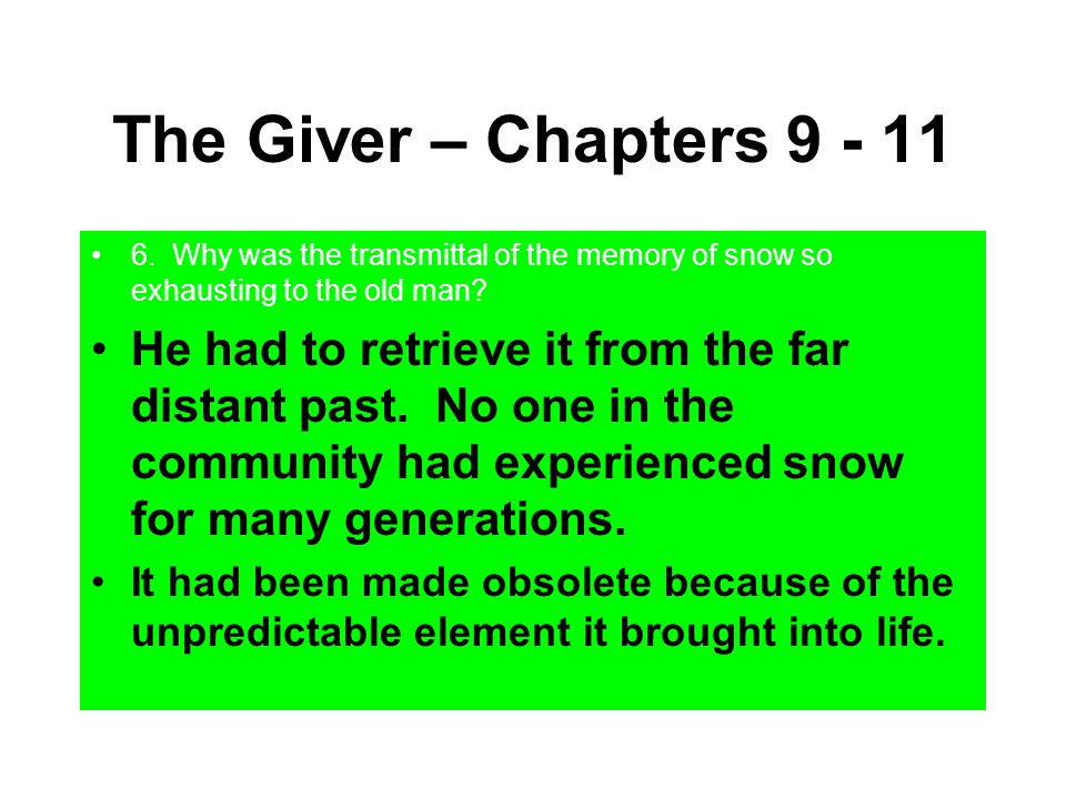 The Giver – Chapters 9 - 11 6. Why was the transmittal of the memory of snow so exhausting to the old man