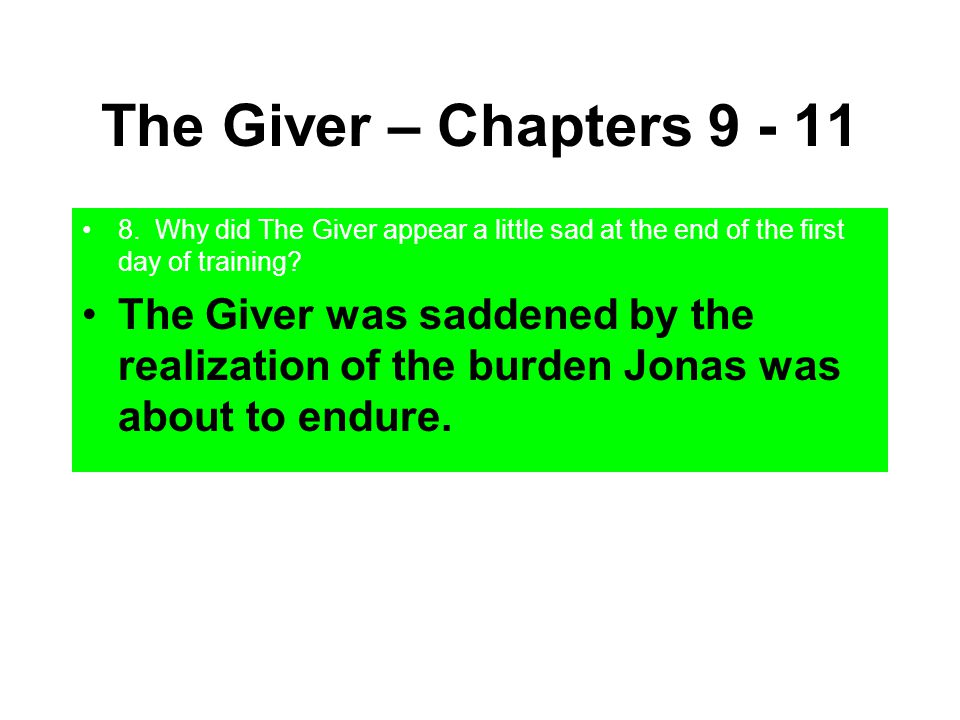 The Giver – Chapters 9 - 11 8. Why did The Giver appear a little sad at the end of the first day of training